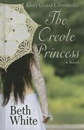 The Creole Princess (Large Print) (#2 in Gulf Coast Chronicles Series)