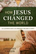 How Jesus Changed the World (Illustrated Bible Handbook Series)