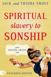 Spiritual Slavery to Sonship: Your Destiny Awaits You (Expanded Edition)