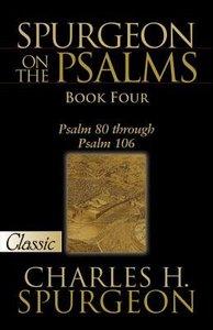 Spurgeon on the Psalms #04: Psalms 80-106 (Pure Gold Classics Series)