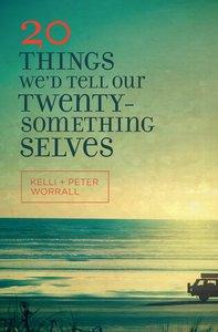 20 Things Wed Tell Our Twentysomething Selves