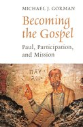 Becoming the Gospel (The Gospel And Culture Series)