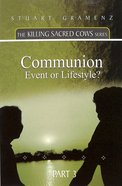 Communion - Event Or Lifestyle? (#03 in The Killing Sacred Cows Series)