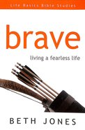 Brave (Life Basics Bible Studies Series)
