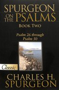 Pgc: Spurgeon on the Psalms #02: Psalm 26-50 (#02 in Spurgeon On The Psalms Series)
