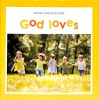 God Loves (Books For Little Ones Series)
