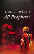 Do Muslims Believe in All Prophets? (#102 in Gospel For All Nations Series)