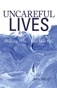 Uncareful Lives: Walking Where Feet May Fai