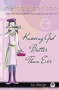 Knowing God Better Than Ever (#01 in By Design Series)