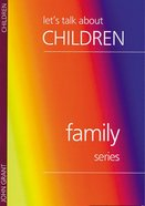 Lets Talk About Children (Family Series)