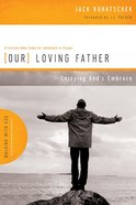 Our Loving Father (Walking With God Series)