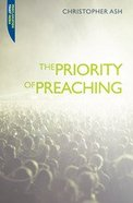 """The Priority of Preaching (Proclamation Trusts """"Preaching The Bible"""" Series)"""