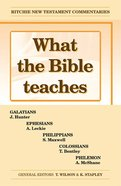 What the Bible Teaches #01: Galatians, Ephesians, Philippians, Philemon (#01 in Ritchie New Testament Commentaries Series)