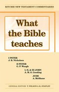 What the Bible Teaches #05: 1&2 Peter, 1,2&3 John, and Jude (#05 in Ritchie New Testament Commentaries Series)