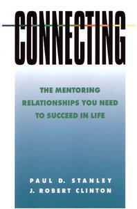 Connecting: Mentoring Relationships You Need to Succeed in Life