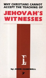 Why Christians Cannot Accept the Teaching of Jehovahs Witnesses