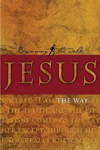 Jesus: The Way (Beginning The Walk Series)