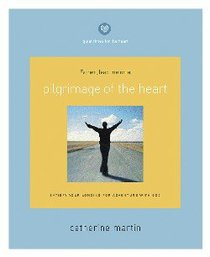 Quiet Times For the Heart: Pilgrimage of the Heart