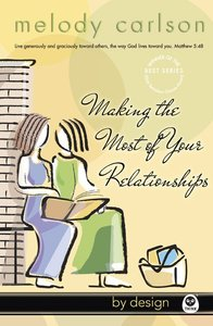 Making the Most of Your Relationships (#03 in By Design Series)