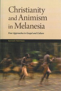 Christianity and Animism in Melanesia: Four Approaches to Gospel and Culture