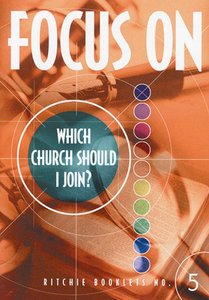 Which Church Should I Join? (#5 in Focus On... Series)