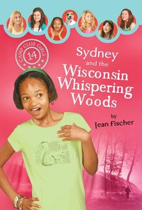 Sydney and the Wisconsin Whispering Woods (#14 in Camp Club Girls Series)
