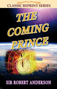 The Coming Prince (Classic Re-print Series)
