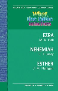 What the Bible Teaches #09: Ezra, Nehemiah, Esther (#9 in Ritchie Old Testament Commentaries Series)