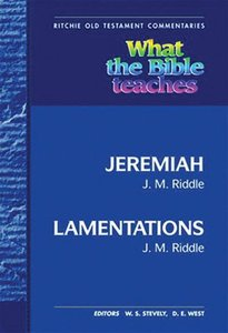 What the Bible Teaches #12: Jeremiah and Lamentations (#12 in Ritchie Old Testament Commentaries Series)
