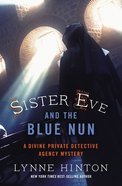 Sister Eve and the Blue Nun (#03 in Divine Private Detective Agency Mystery Series)