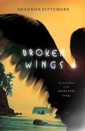 Broken Wings (#02 in Angel Eyes Series)