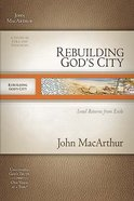 Rebuilding Gods City (Macarthur Old Testament Study Guides Series)