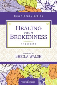 Healing From Brokenness (Women Of Faith Study Guide Series)