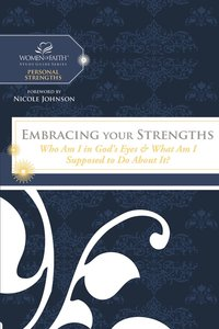 Embracing Your Strengths (Women Of Faith Study Guide Series)