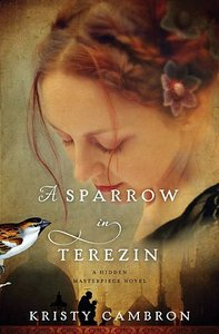 A Sparrow in Terezin (#02 in Hidden Masterpiece Novel Series)