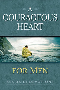 A Courageous Heart For Men