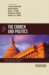Five Views on the Church and Politics (Counterpoints Series)