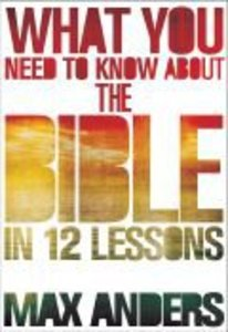 What You Need to Know About the Bible in 12 Lessons