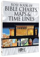 Rose Book of Bible Charts, Maps And Time Lines (Volume 1) (#1 in Rose Book Of Bible Charts Series)