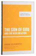 The Son of God and the New Creation (Short Studies In Biblical Theology Series)