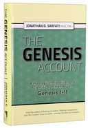 Genesis Account, The: A Theological, Historical And Scientific Commentary on Genesis 1-11