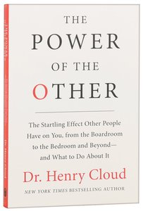 The Power of the Other: The Startling Effect Other People Have on You, From Boardroom to Bedroom and What to Do About It