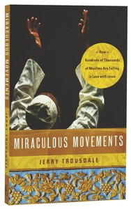 Miraculous Movements: How Hundreds of Thousands of Muslims Are Falling in Love Wih Jesus