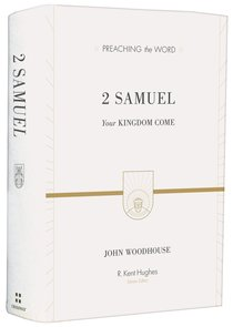 2 Samuel - Your Kingdom Come (Preaching The Word Series)