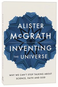 Inventing the Universe: Why We Cant Stop Talking About Science, Faith and God