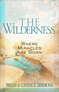 Wilderness, The: Where Miracles Are Born