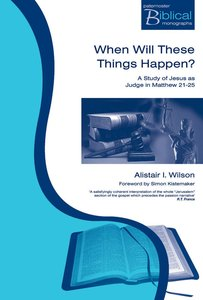 When Will These Things Happen? (Paternoster Biblical & Theological Monographs Series)