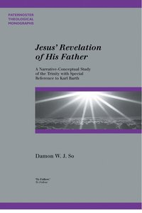 Jesus Revelation of His Father (Paternoster Biblical & Theological Monographs Series)