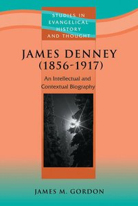 James Denney (1856-1917) (Studies In Evangelical History & Thought Series)