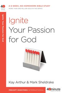 40 Mbs: Ignite Your Passion For God (40 Minute Bible Study Series)